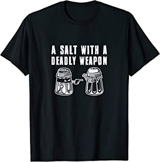 A Salt With A Deadly Weapon Pun T-shirt