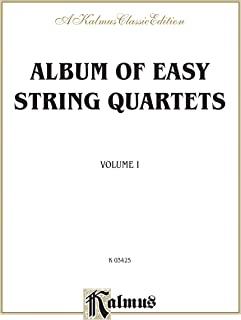 Album of Easy String Quartets, Vol 1: Pieces by Bach, Haydn, Mozart, Beethoven, Schumann, Mendelssohn, and others (Kalmus Edition)