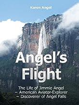 Angel's Flight: The Life of Jimmie Angel - American Aviator-Explorer - Discoverer of Angel Falls