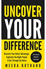 Uncover Your Difference: Discover Your Unfair Advantage, Captivate The Right People & Cut Through The Noise Kindle Edition