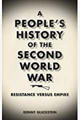 A People's History of the Second World War: Resistance Versus Empire Kindle Edition