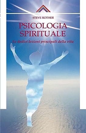 Psicologia spirituale: Le dodici lezioni principali della vita