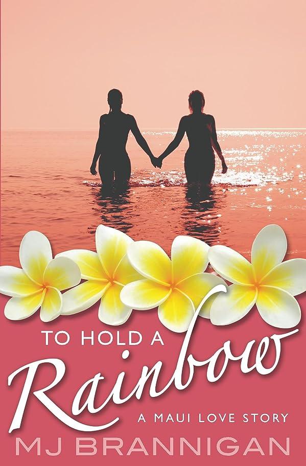 光差し迫った放棄するTo Hold A Rainbow: A Maui Love Story (English Edition)