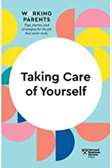 Taking Care of Yourself (HBR Working Parents Series) Kindle Edition