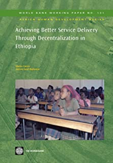Achieving Better Service Delivery Through Decentralization in Ethiopia (World Bank Working Papers Book 132)