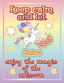 keep calm and let Cairo enjoy the magic of the unicorn: The Unicorn coloring book is a very nice gift for any child named ...