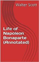 Life of Napoleon Bonaparte (Annotated)