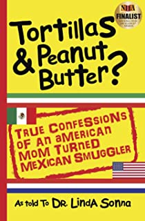 Tortillas & Peanut Butter: True Confessions of an American Mom Turned Mexican Smuggler