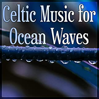 Celtic Music for Ocean Waves – Water Sound, Luxury Spa, Sensual Massage Music for Aromatherapy, Relaxation & Meditation, Endlessly Soothing Music, Instrumental Nature Sounds