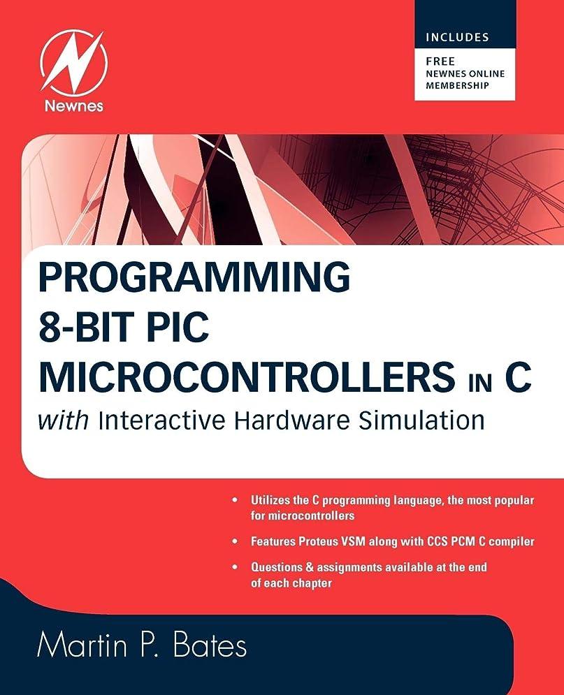 不当学校ベアリングProgramming 8-bit PIC Microcontrollers in C: with Interactive Hardware Simulation