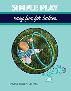 Simple Play: Easy Fun For Babies (Baby Play: Developmental Fun From Birth To Beyond One) (Volume 2)