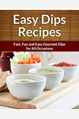 Dip Recipes: Fast, Fun and Easy Gourmet Dips for All Occasions (The Easy Recipe) (English Edition) Formato Kindle
