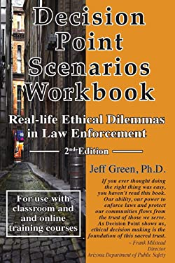 Decision Point Scenarios Workbook: Real-Life Ethical Dilemmas in Law Enforcement