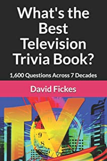 What's the Best Television Trivia Book?: 1,600 Questions Across 7 Decades (What's the Best Trivia?)