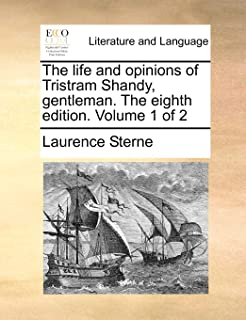 The Life and Opinions of Tristram Shandy, Gentleman. the Eighth Edition. Volume 1 of 2