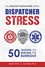Dispatcher Stress: 50 Lessons on Beating the Burnout (The Healthy Dispatcher Series Book 1) Kindle Edition