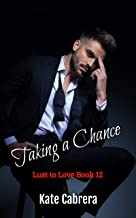 Taking a Chance (Lust to Love Book 12)