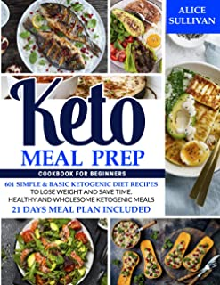 Sponsored Ad - Keto Meal Prep Cookbook For Beginners: 601 Simple & Basic Ketogenic Diet Recipes To Lose Weight And Save Ti...