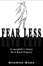 Fear Less: An Agoraphobic's Journey Out of Mental Purgatory