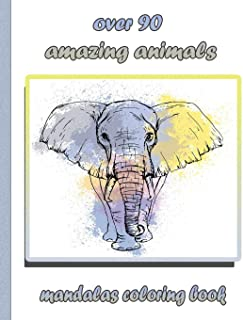 over 90 amazing animals mandalas coloring book: An Adult Coloring Book with Lions, Elephants, Owls, Horses, Dogs, Cats, an...