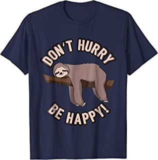 Don't Hurry Be Happy Sloth T-Shirt - Funny Sloth Pun