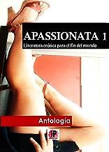 APASSIONATA 1: Literatura erótica para el fin del mundo