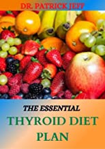 THE ESSENTIAL THYROID DIET PLAN: Over 50 Delicious Recipes for Symptom Relief