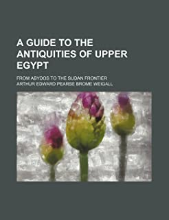 A Guide to the Antiquities of Upper Egypt; From Abydos to the Sudan Frontier