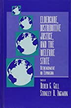 Eldercare, Distributive Justice, and the Welfare State: Retrenchment or Expansion (S.U.N.Y. Series in the Political Economy of Health Care)