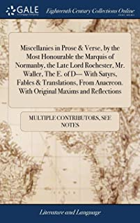 Miscellanies in Prose & Verse, by the Most Honourable the Marquis of Normanby, the Late Lord Rochester, Mr. Waller, the E....