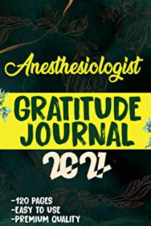 Anesthesiologist Gratitude Journal 2021: 120 Grateful Days to start today journal to be confident, grateful and blessed   ...
