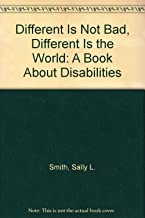 Different Is Not Bad, Different Is the World: A Book About Disabilities