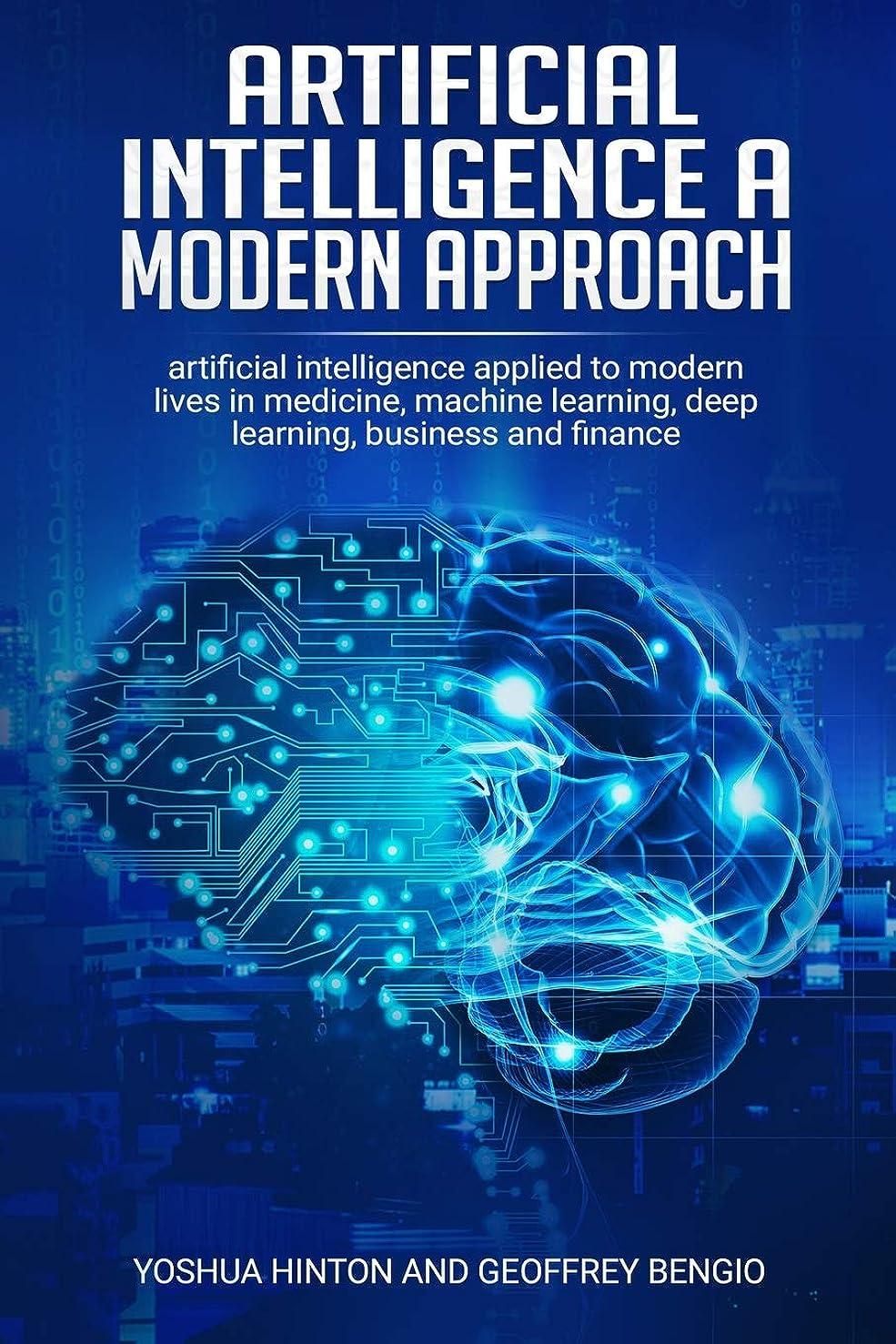 すべて醜いより多いartificial intelligence a modern approach: Artificial Intelligence Applied to Modern Lives in Medicine, Machine Learning, Deep Learning, Business and Finance