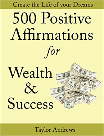 Affirmations: 500 Positive Affirmations for Wealth & Success - Reprogram your Subconscious to Manifest the Life of your Dreams (Affirmations to Change your Life Book 1) (English Edition)