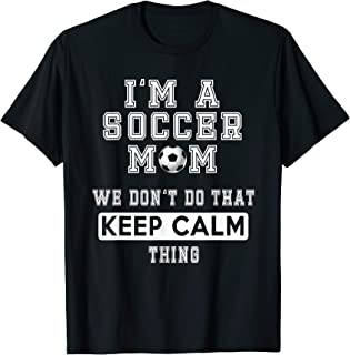I'm a Soccer Mom We Don't Do That Keep Calm thing Tshirt