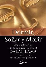 Dormir, soñar y morir: Una exploración de la consciencia con el Dalai Lama (Budismo tibetano) (Spanish Edition)