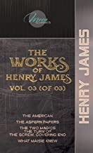 The Works of Henry James, Vol. 03 (of 03): The American; The Aspern Papers; The Two Magics: The Turn of the Screw. Coverin...