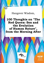 Hangover Wisdom, 100 Thoughts on the Red Queen: Sex and the Evolution of Human Nature, from the Morning After