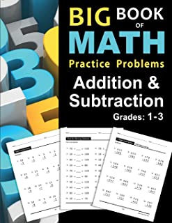 Big Book of Math Practice Problems Addition and Subtraction: Single Digit Facts / Drills, Double Digits, Triple Digits, Ar...