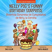 Nelly Pig's Funny Birthday Surprise - Divertida Sorpresa de Cumpleaños  de Nelly la Cerdita: Bilingual Children's Picture Book English-Spanish (Nelly Pig's Life 1)
