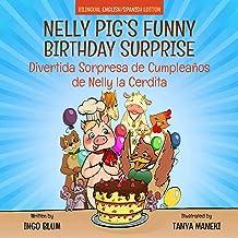 Nelly Pig's Funny Birthday Surprise - Divertida Sorpresa de Cumpleaños de Nelly la Cerdita: Bilingual Children's Picture B...