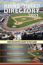 Baseball America 2011 Directory: 2011 Baseball Reference, Schedules, Contacts, Phone Info & More (Baseball America's Directory)