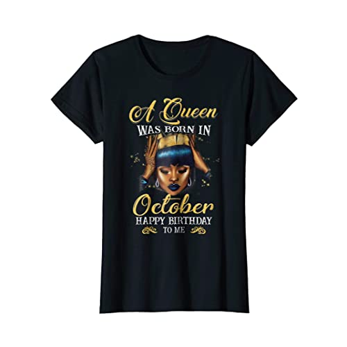 fbf7c3f94 A Queen Was Born In October. Happy Birthday To Me T - Shirt