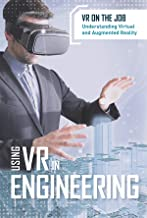 Using Vr in Engineering (VR on the Job: Understanding Virtual and Augmented Reality)