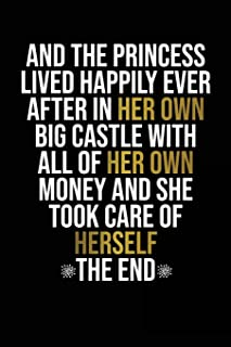 And The Princess Lived Happily Ever After In Her Own Big Castle With All Of ...: Motivational Journal   120 Blank Page Female Empowerment Notebook   6 ... Bound Softcover (Motivational Journals)