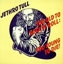 Too Old to Rock 'N' Roll -- Too Young to Die
