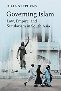 Governing Islam: Law, Empire, and Secularism in Modern South Asia