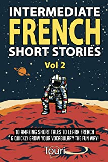 Intermediate French Short Stories: 10 Amazing Short Tales to Learn French & Quickly Grow Your Vocabulary the Fun Way!