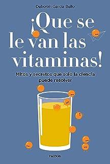 ¡Que se le van las vitaminas!: Mitos y secretos que solo la