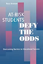 At-Risk Students Defy the Odds: Overcoming Barriers to Educational Success